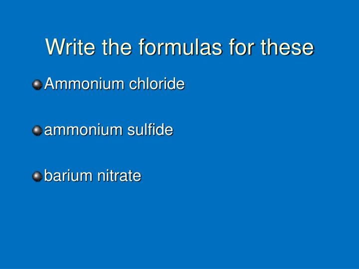 Write the formulas for these