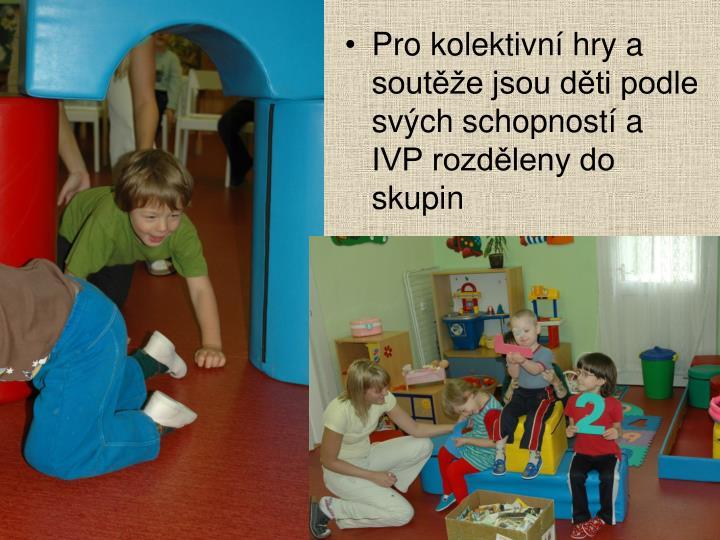 Pro kolektivní hry a soutěže jsou děti podle svých schopností a IVP rozděleny do skupin