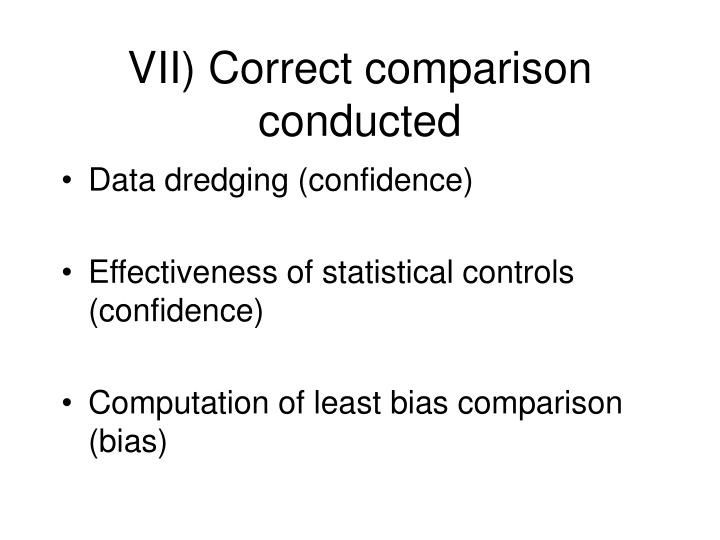 VII) Correct comparison conducted