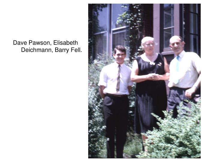 Dave Pawson, Elisabeth Deichmann, Barry Fell.