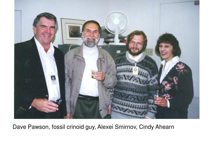 Dave Pawson, fossil crinoid guy, Alexei Smirnov, Cindy Ahearn