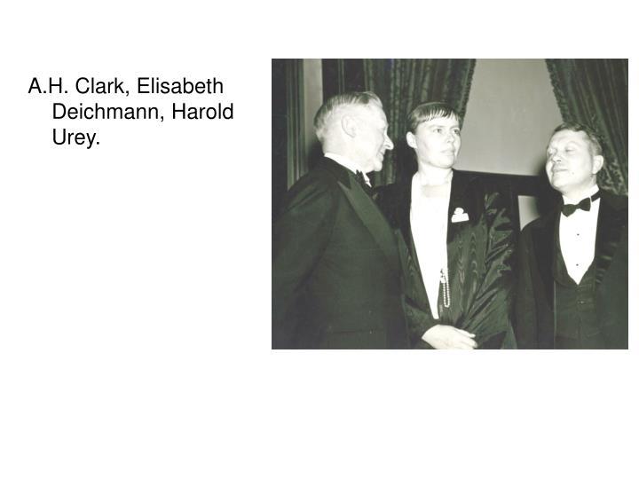 A.H. Clark, Elisabeth Deichmann, Harold Urey.