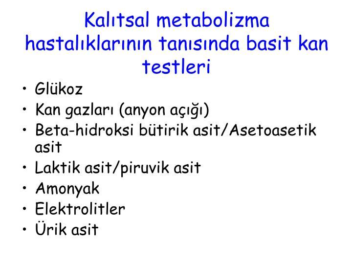 Kalıtsal metabolizma hastalıklarının tanısında basit kan testleri