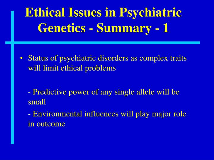 Ethical Issues in Psychiatric Genetics - Summary - 1