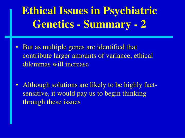 Ethical Issues in Psychiatric Genetics - Summary - 2