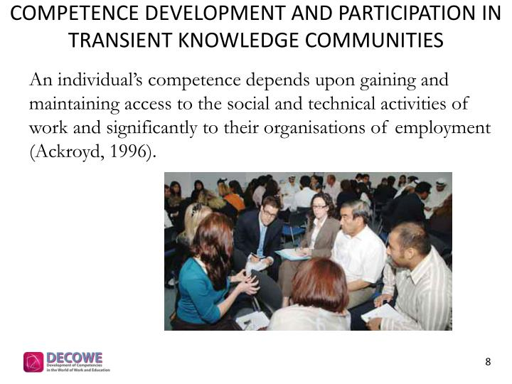 An individual's competence depends upon gaining and maintaining access to the social and technical activities of work and significantly to their organisations of employment