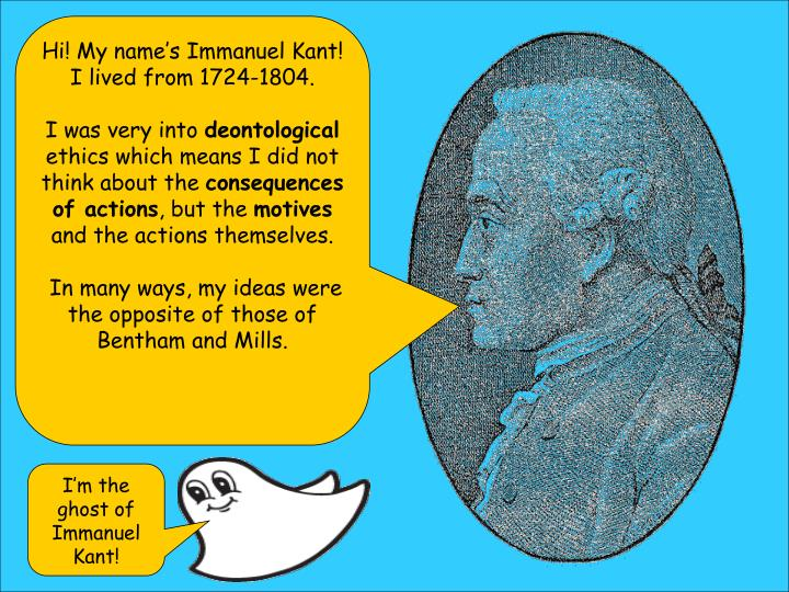 Hi! My name's Immanuel Kant! I lived from 1724-1804.