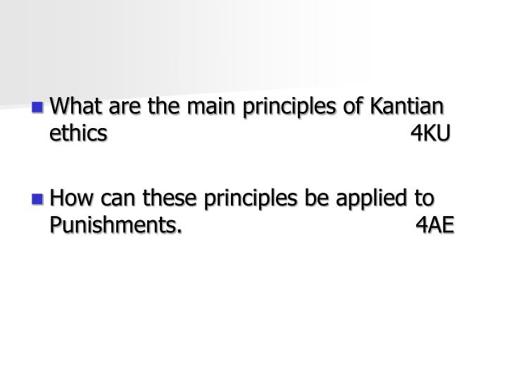 What are the main principles of Kantian ethics                                           4KU