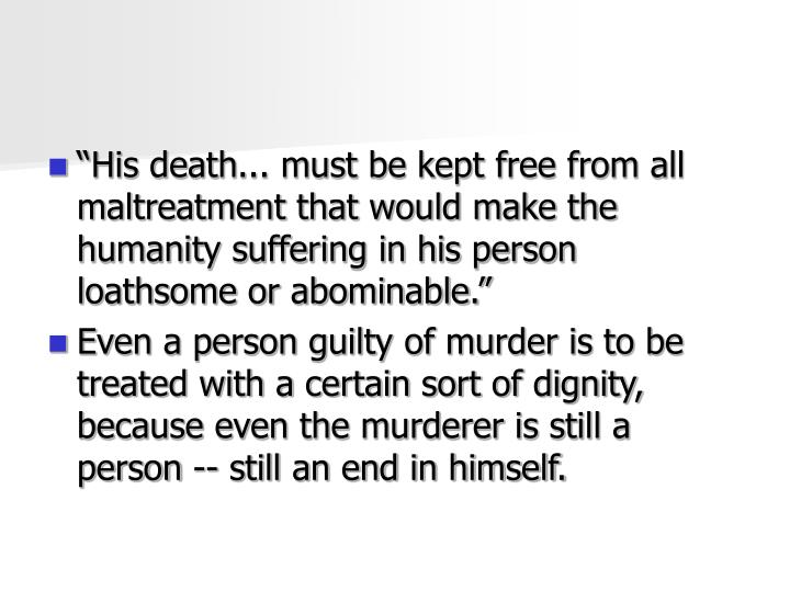 """His death... must be kept free from all maltreatment that would make the humanity suffering in his person loathsome or abominable."""