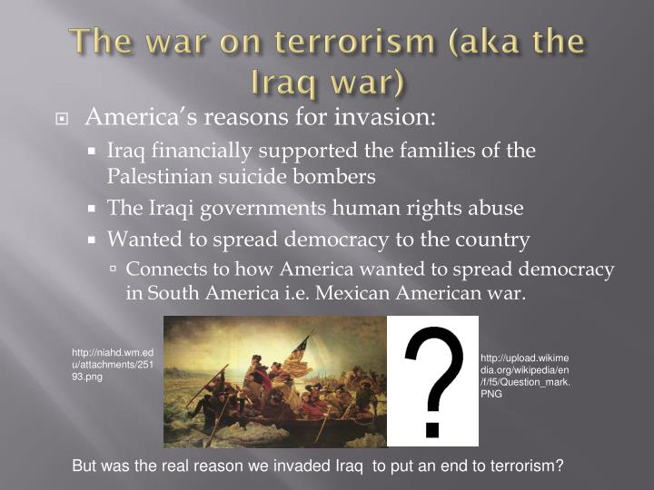 The war on terrorism (aka the Iraq war)