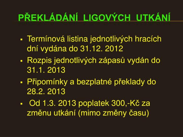 Termínová listina jednotlivých hracích dní vydána do 31.12. 2012