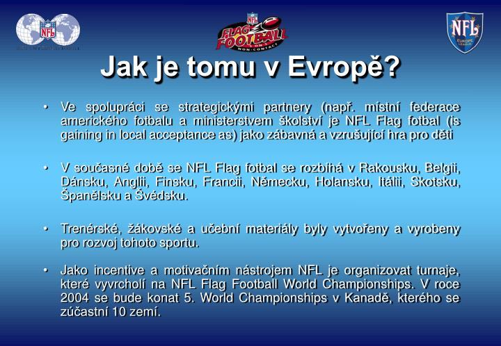 Ve spolupráci se strategickými partnery (např. místní federace amerického fotbalu a ministerstvem školství je NFL Flag fotbal (