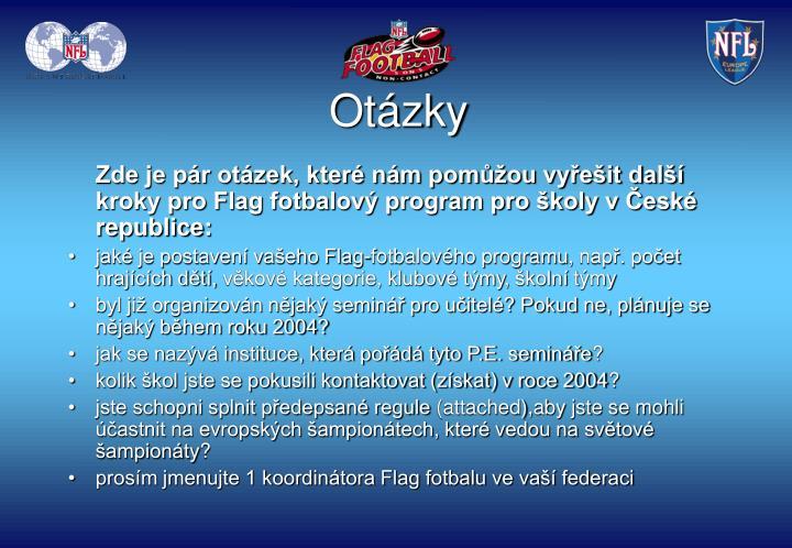 Zde je pár otázek, které nám pomůžou vyřešit další kroky pro Flag fotbalový program pro školy v České republice: