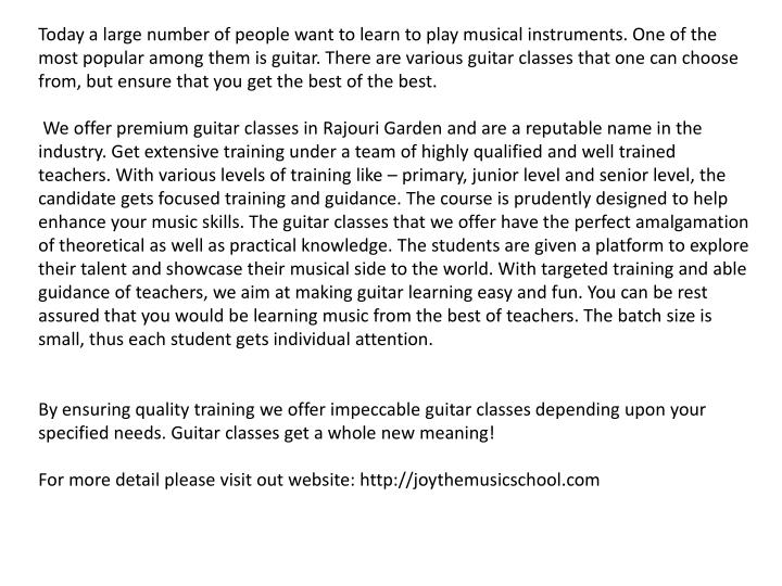 Today a large number of people want to learn to play musical instruments. One of the most popular among them is guitar. There are various guitar classes that one can choose from, but ensure that you get the best of the best.