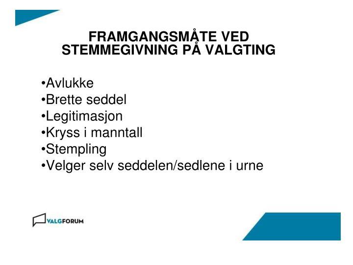 FRAMGANGSMÅTE VED STEMMEGIVNING PÅ VALGTING