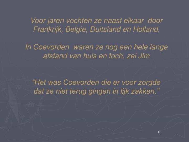 Voor jaren vochten ze naast elkaar  door Frankrijk, Belgie, Duitsland en Holland.