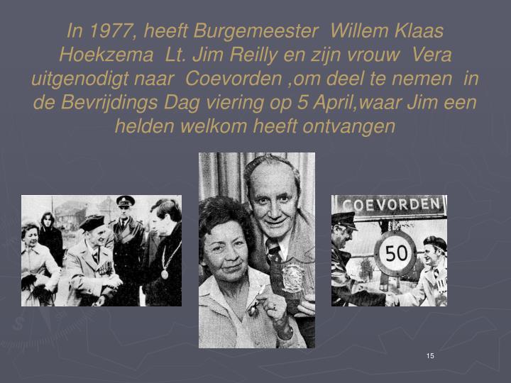 In 1977, heeft Burgemeester  Willem Klaas Hoekzema  Lt. Jim Reilly en zijn vrouw  Vera uitgenodigt naar  Coevorden ,om deel te nemen  in de Bevrijdings Dag viering op 5 April,waar Jim een helden welkom heeft ontvangen