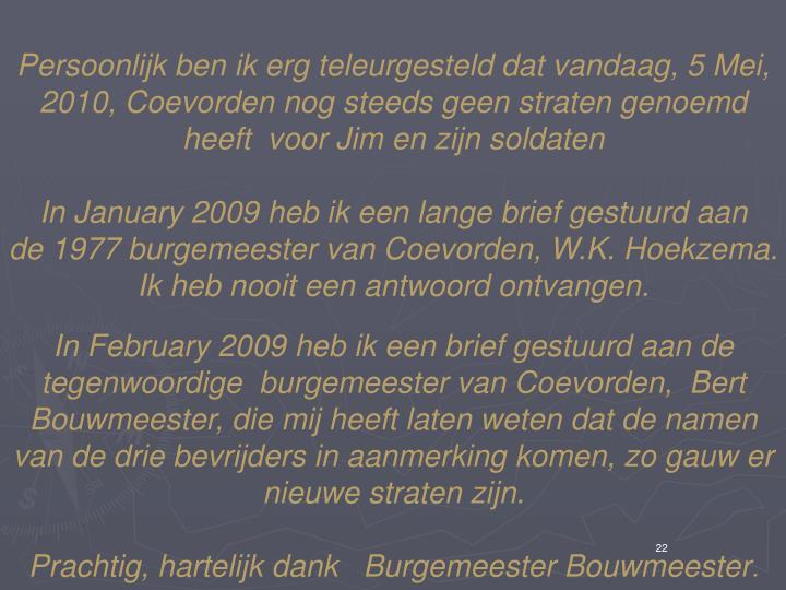 Persoonlijk ben ik erg teleurgesteld dat vandaag, 5 Mei, 2010, Coevorden nog steeds geen straten genoemd heeft  voor Jim en zijn soldaten