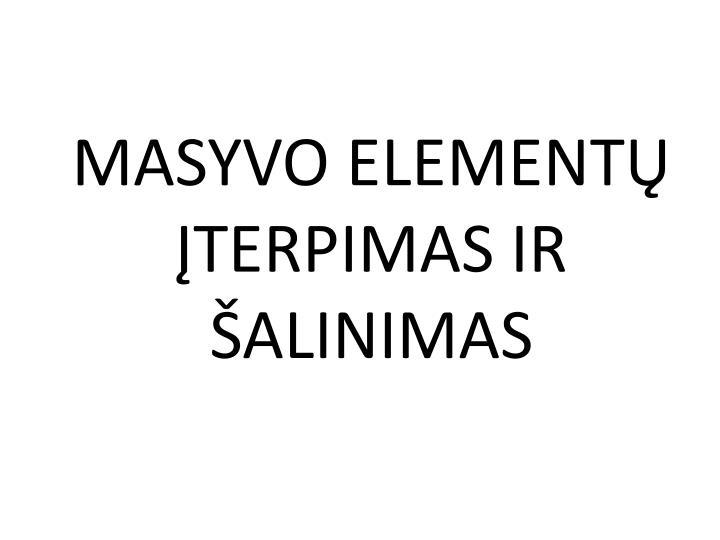 MASYVO ELEMENTŲ ĮTERPIMAS IR ŠALINIMAS
