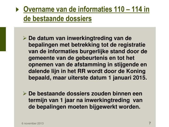 Overname van de informaties 110 – 114 in de bestaande dossiers