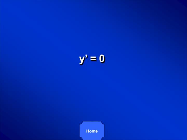 y' = 0