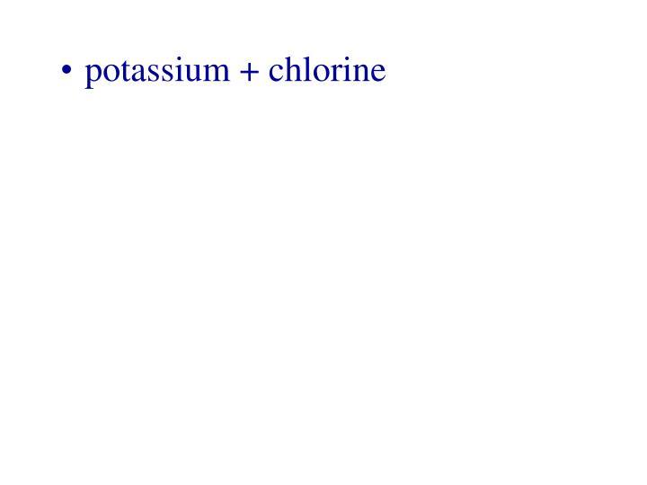 potassium + chlorine