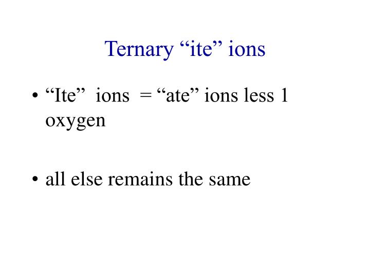 """Ternary """"ite"""" ions"""