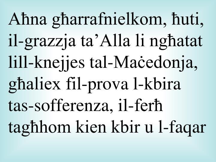 Aħna għarrafnielkom, ħuti, il-grazzja ta'Alla li ngħatat lill-knejjes tal-Maċedonja, għaliex fil-prova l-kbira ta