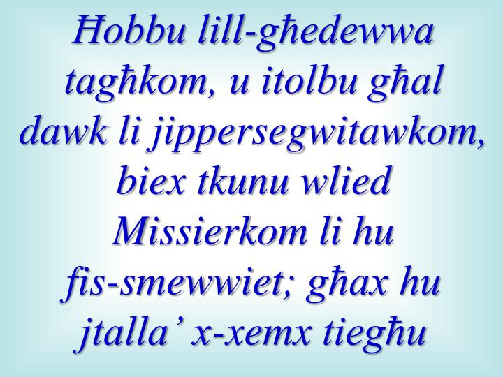 Ħobbu lill-għedewwa tagħkom, u itolbu għal dawk