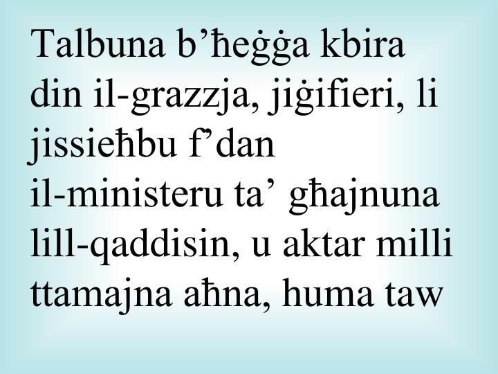 Talbuna b'ħeġġa kbira din il-grazzja, jiġifieri, li jissieħbu f'dan