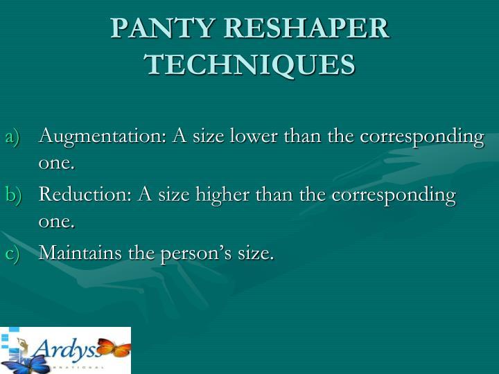 PANTY RESHAPER TECHNIQUES