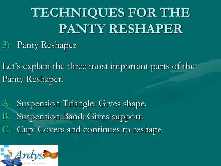 TECHNIQUES FOR THE PANTY RESHAPER