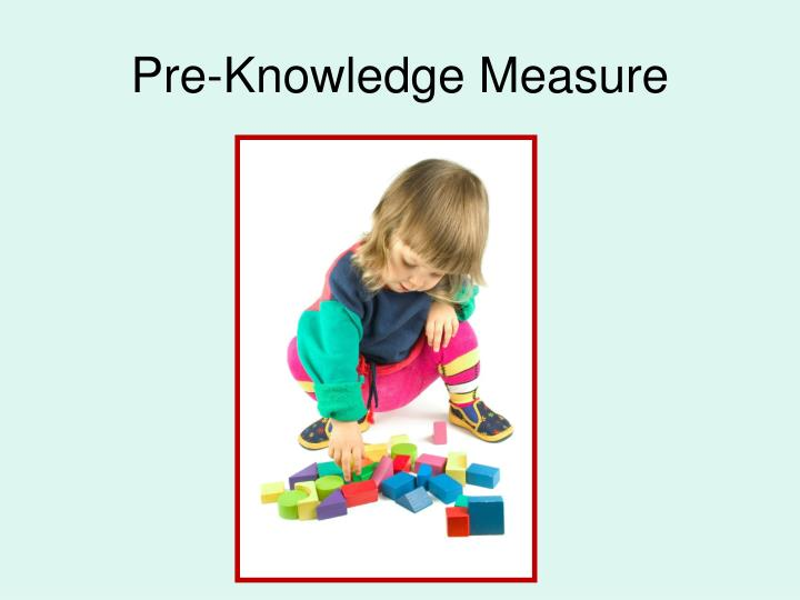 Pre knowledge measure