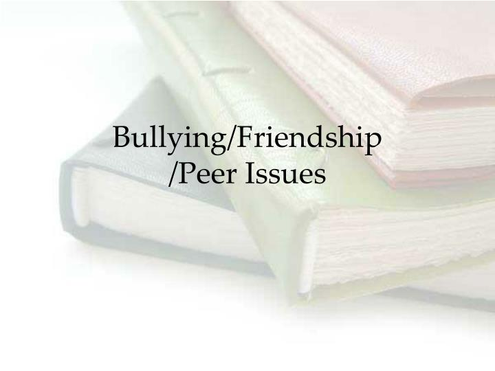 Bullying/Friendship