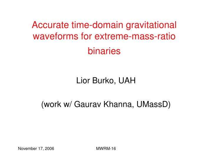 Accurate time domain gravitational waveforms for extreme mass ratio binaries