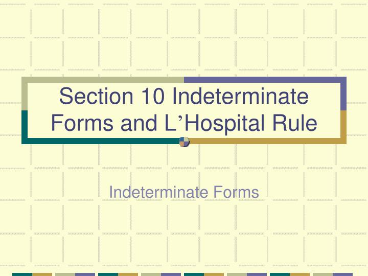 Section 10 Indeterminate Forms and L