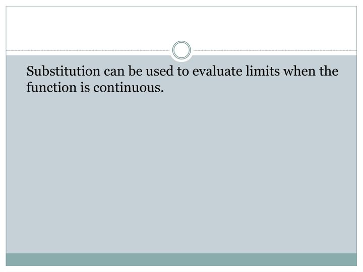Substitution can be used to evaluate limits when the function is continuous.