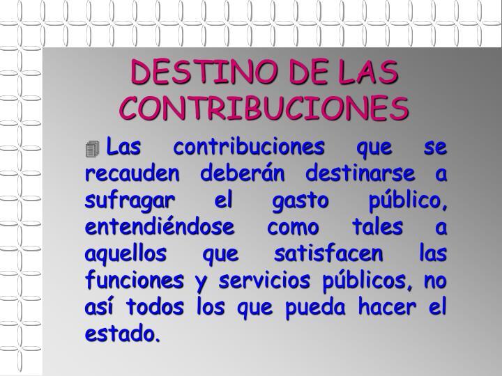 DESTINO DE LAS CONTRIBUCIONES