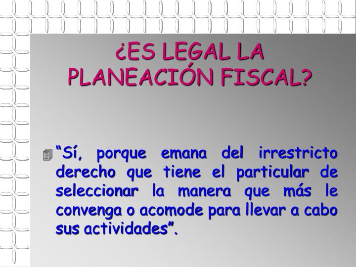 ¿ES LEGAL LA PLANEACIÓN FISCAL?
