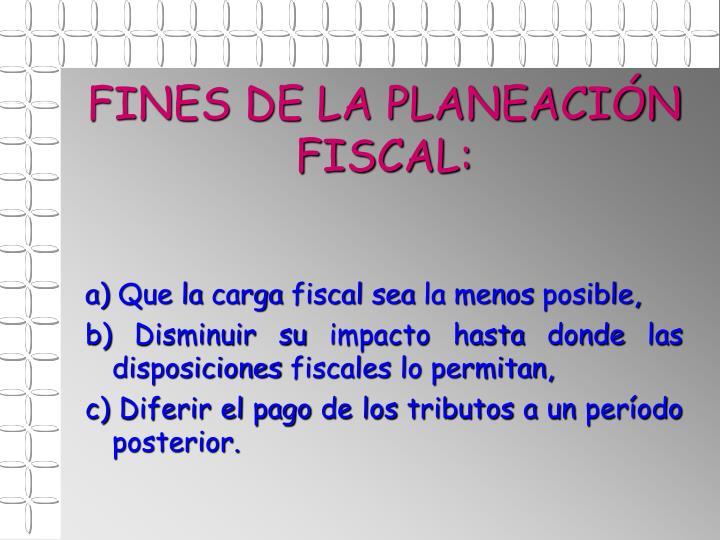 FINES DE LA PLANEACIÓN FISCAL: