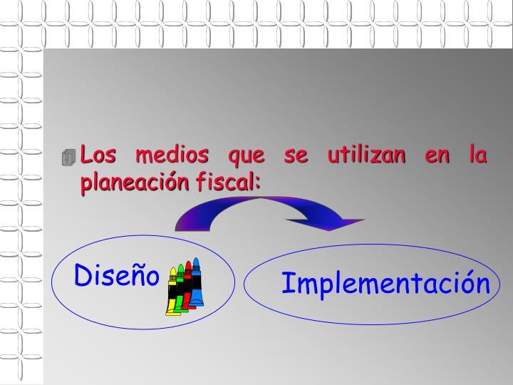 Los medios que se utilizan en la planeación fiscal: