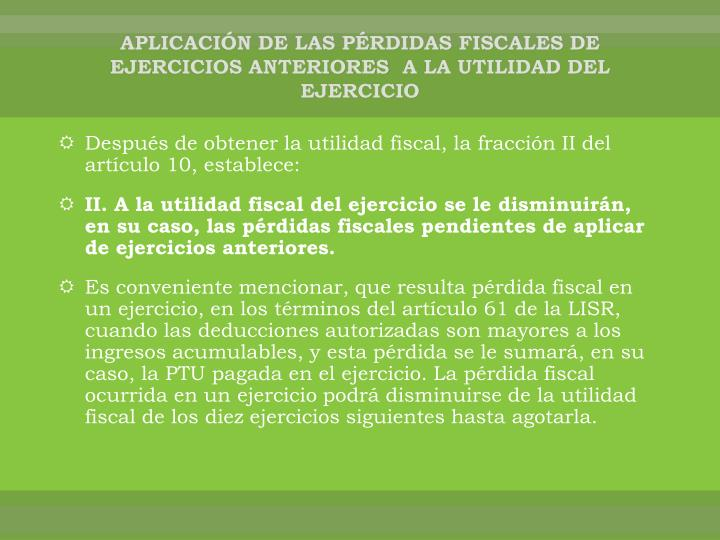 APLICACIÓN DE LAS PÉRDIDAS FISCALES DE EJERCICIOS ANTERIORES A LA UTILIDAD DEL EJERCICIO