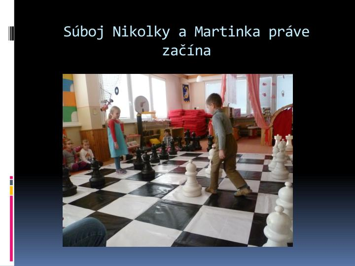 Súboj Nikolky a Martinka práve začína