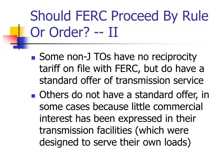 Should FERC Proceed By Rule Or Order? -- II