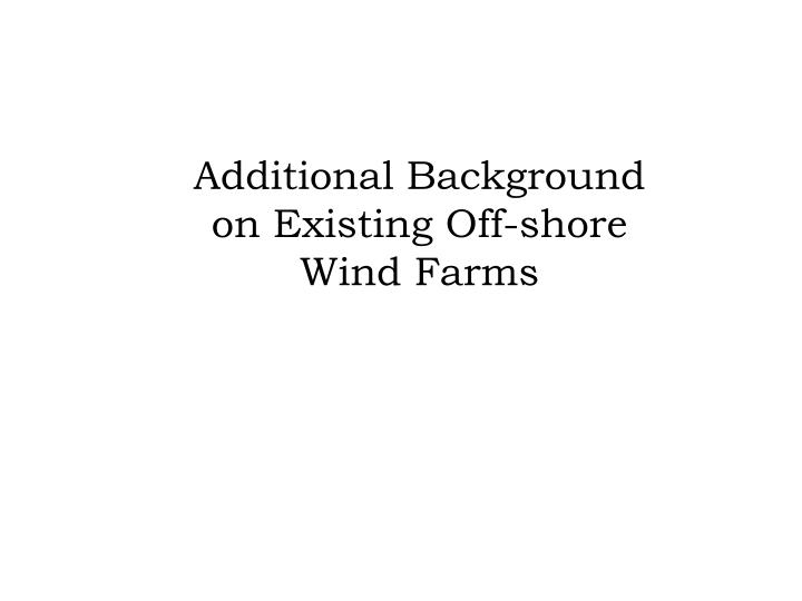 Additional Background on Existing Off-shore Wind Farms