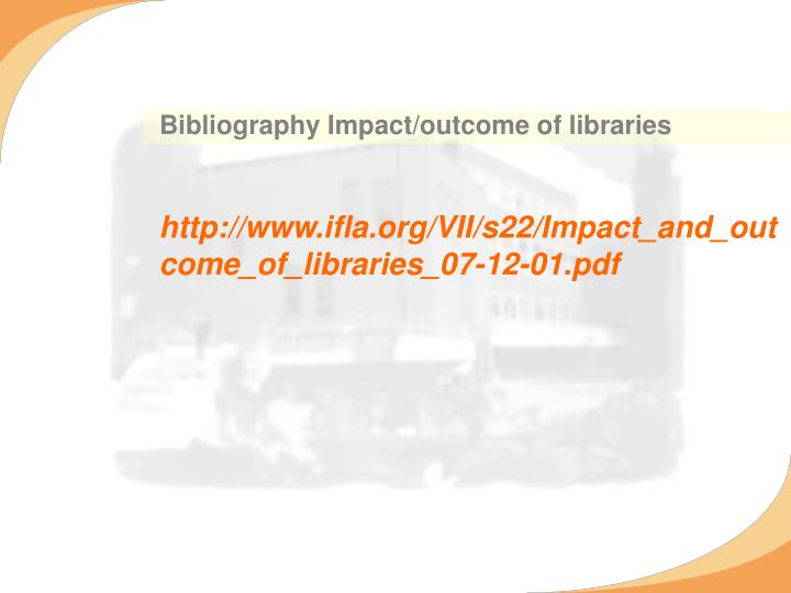 Bibliography Impact/outcome of libraries