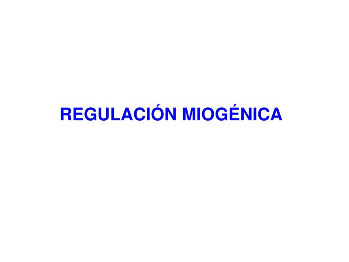 REGULACIÓN MIOGÉNICA