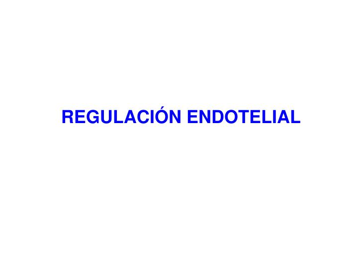 REGULACIÓN ENDOTELIAL