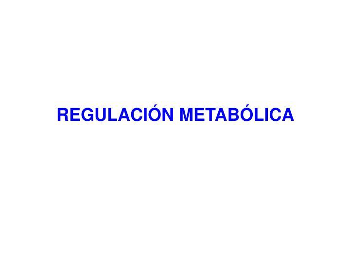 REGULACIÓN METABÓLICA