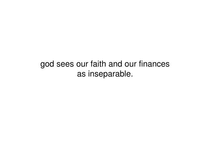 god sees our faith and our finances as inseparable.